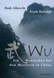 Palisander Wu - Ein Deutscher bei den Meistern in China - Maik Albrecht & Frank Rudolph