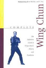 Complete Wing Chun - The definite Guide to Wing Chun's History and Tradition