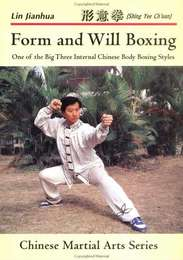 Form and Will Boxing - One of the Big Three Internal Chinese Body Boxing Styles