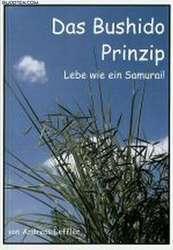Das Bushido Prinzip - Lebe wie ein Samurai!