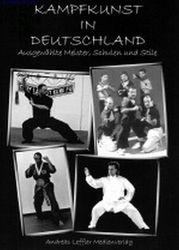 Kampfkunst in Deutschland - Ausgewählte Meister, Schulen und Stile